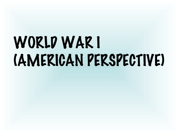 WORLD WAR I (AMERICAN PERSPECTIVE)