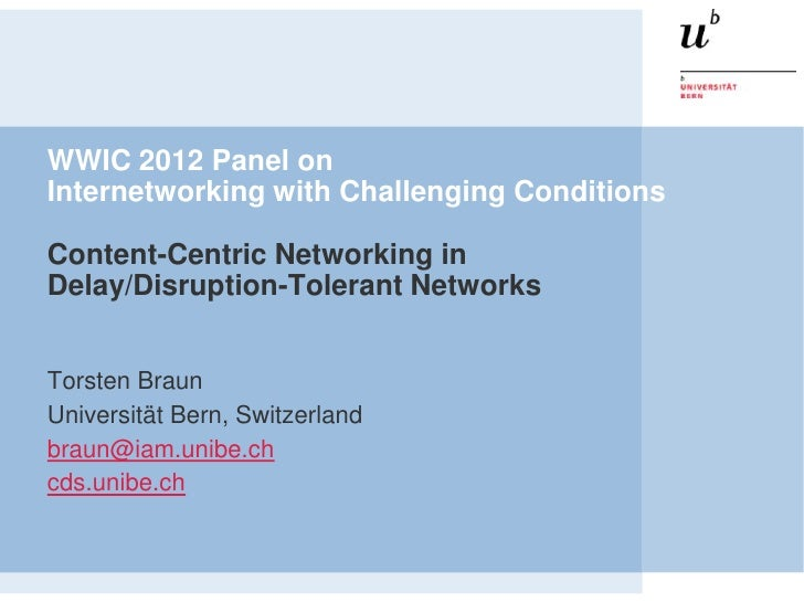 WWIC 2012 Panel onInternetworking with Challenging ConditionsContent-Centric Networking inDelay/Disruption-Tolerant Networ...