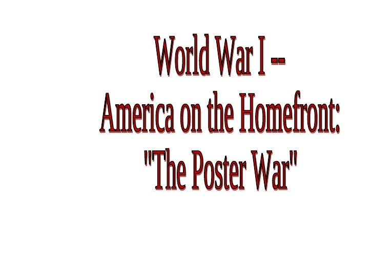 """World War I -- America on the Homefront: """"The Poster War"""""""