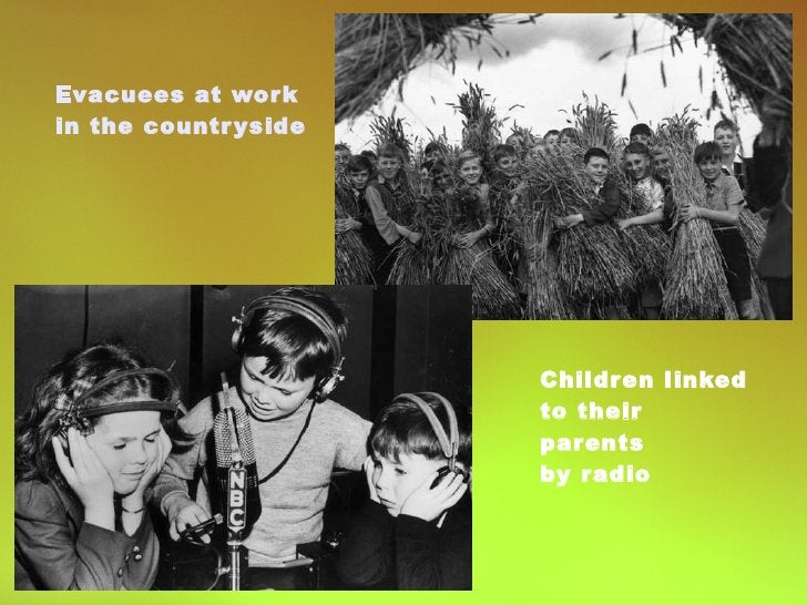 Children linked  to their parents  by radio Evacuees at work  in the countryside