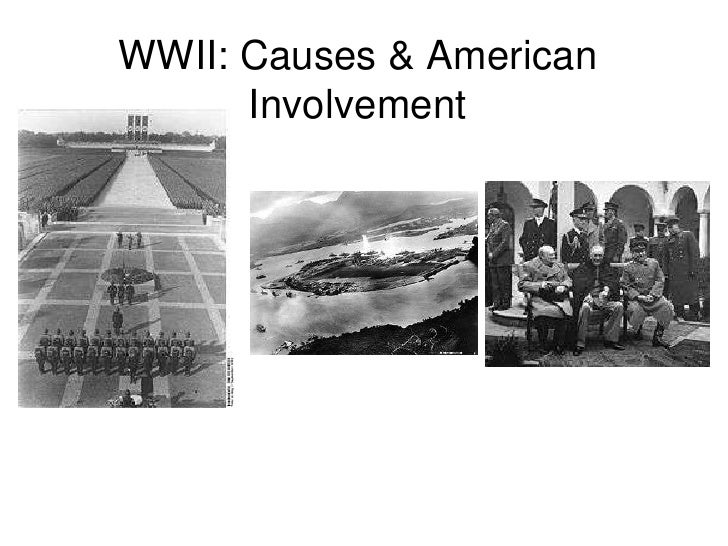 WWII: Causes & American Involvement<br />