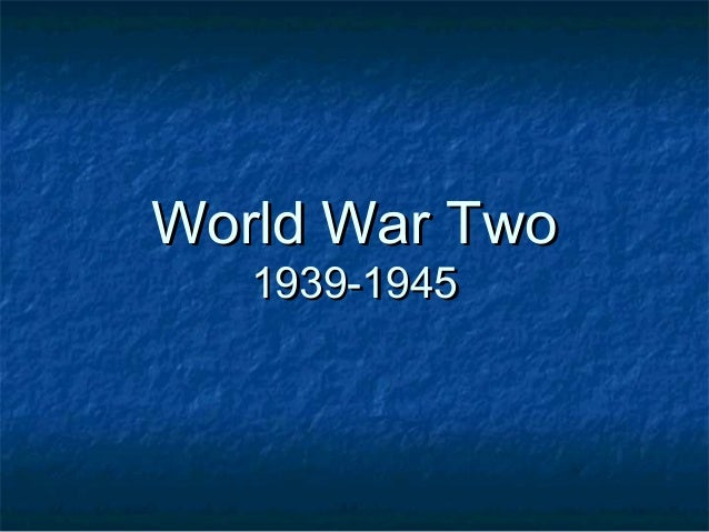 World War Two   1939-1945