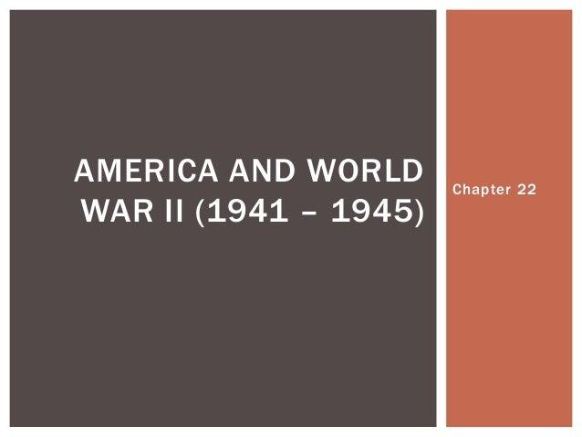 AMERICA AND WORLD      Chapter 22WAR II (1941 – 1945)