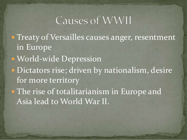  Treaty of Versailles causes anger, resentment in Europe  World-wide Depression  Dictators rise; driven by nationalism,...