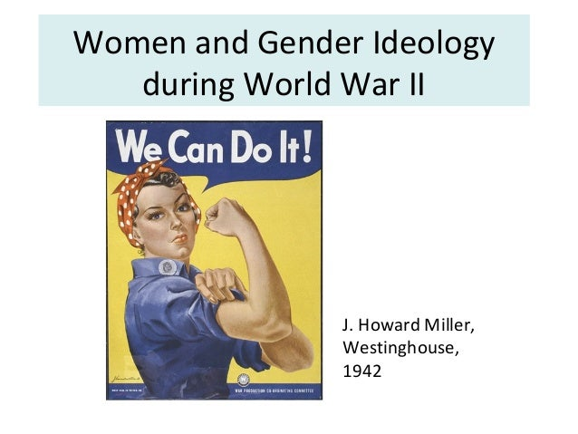 Women and Gender Ideology during World War II J. Howard Miller, Westinghouse, 1942