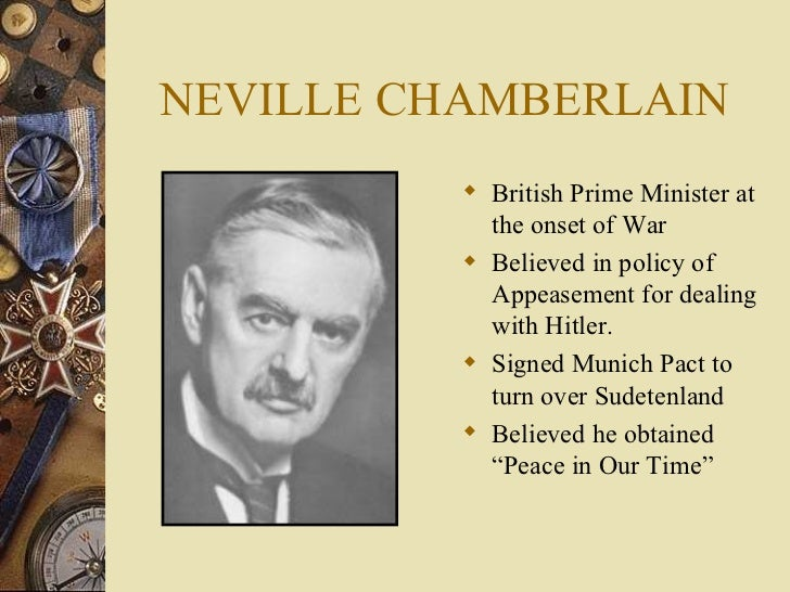 neville chamberlain s policy of appeasement between (redirected from neville chamberlain's european policy) neville chamberlain holding the paper containing the resolution to commit to peaceful methods signed by both hitler and himself on his return from munich he is showing the anglo-german declaration to a crowd at heston aerodrome on 30 september 1938.