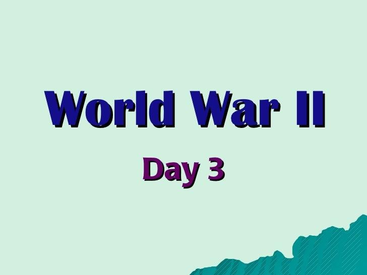 World War II Day 3