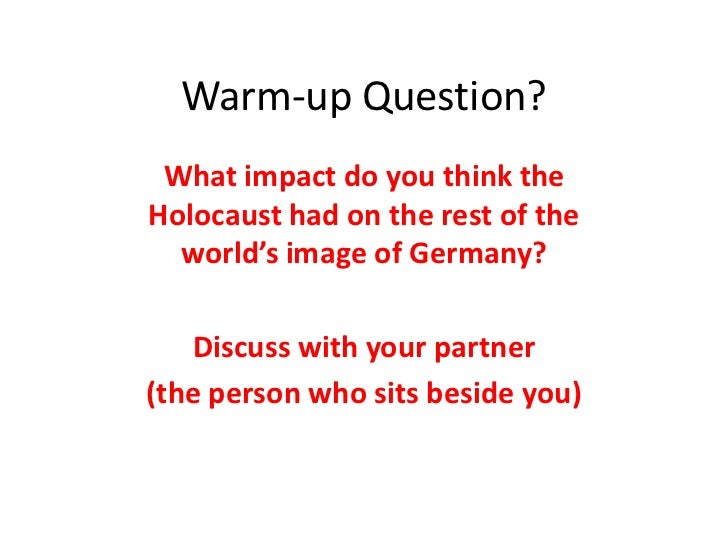 Warm-up Question? What impact do you think theHolocaust had on the rest of the  world's image of Germany?   Discuss with y...