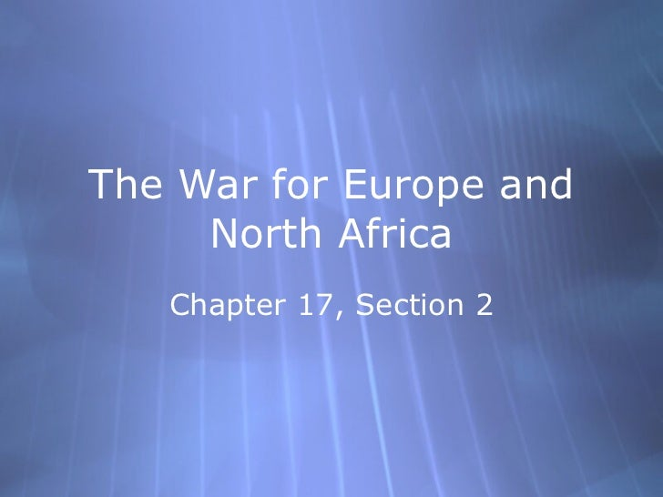 The War for Europe and North Africa Chapter 17, Section 2