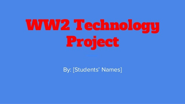 WW2 Technology Project By: [Students' Names]