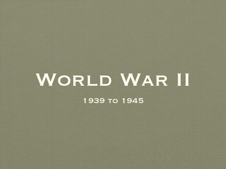 World War II   1939 to 1945