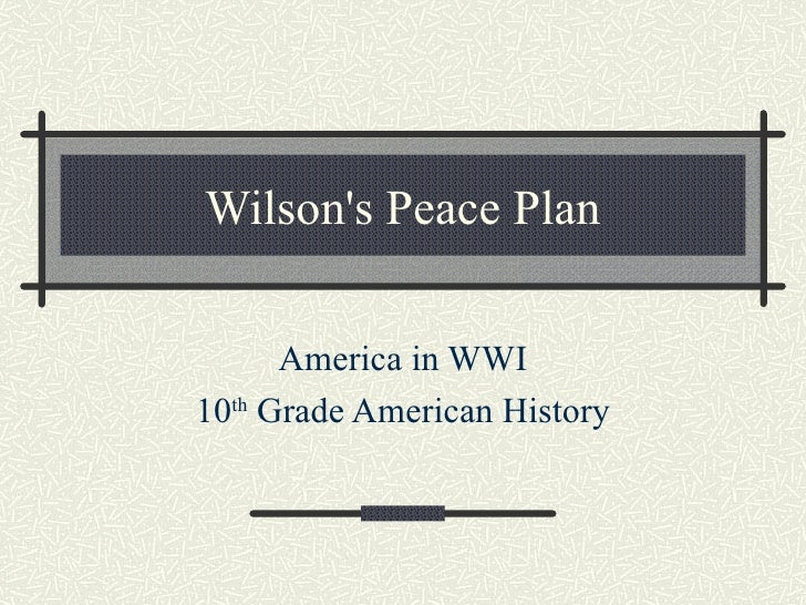 Wilson's Peace Plan America in WWI 10 th  Grade American History