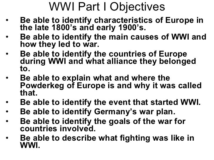 WWI Part I Objectives <ul><li>Be able to identify characteristics of Europe in the late 1800's and early 1900's. </li></ul...