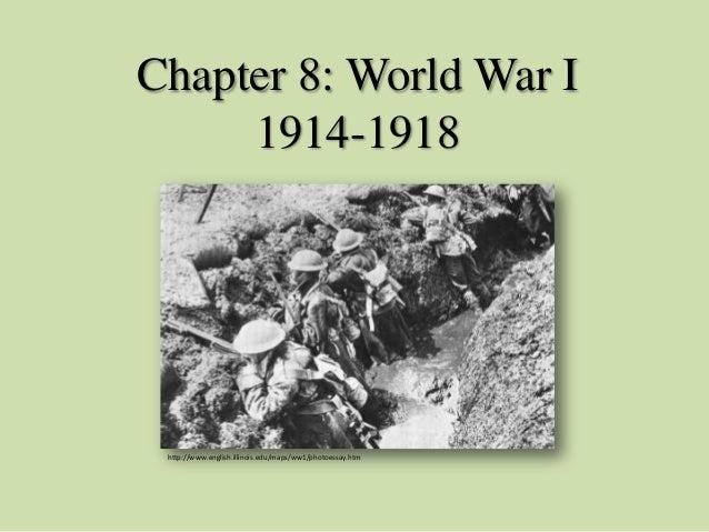 Chapter 8: World War I     1914-1918 http://www.english.illinois.edu/maps/ww1/photoessay.htm