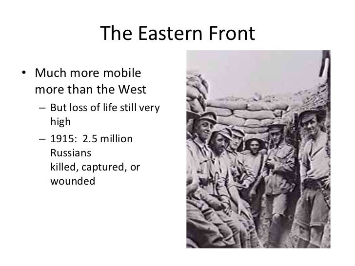 The Eastern Front• Much more mobile  more than the West  – But loss of life still very    high  – 1915: 2.5 million    Rus...