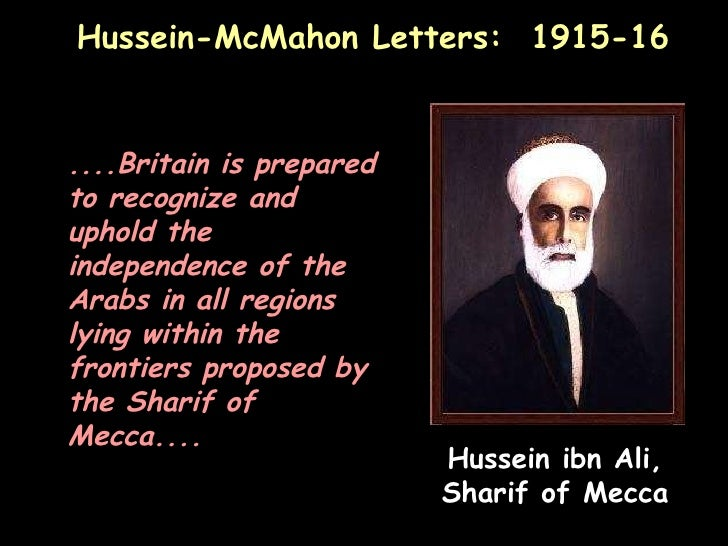 the significance of the husayn mcmahon correspondence sykes picot agreement and balfour declaration  To mark the 100th anniversary of the sykes-picot agreement,  but this area was not explicitly mentioned in the mcmahon–hussein correspondence  the balfour declaration and the .