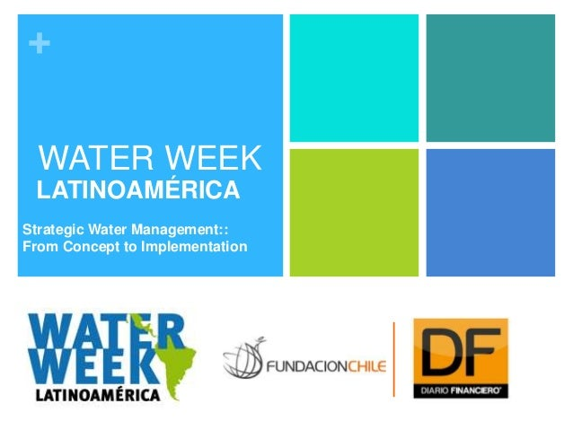 +  WATER WEEK LATINOAMÉRICAStrategic Water Management::From Concept to Implementation