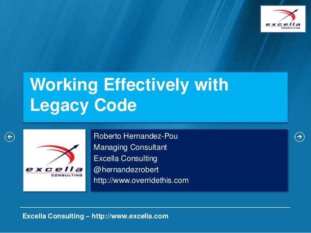 Working Effectively with  Legacy Code                     Roberto Hernandez-Pou                     Managing Consultant   ...