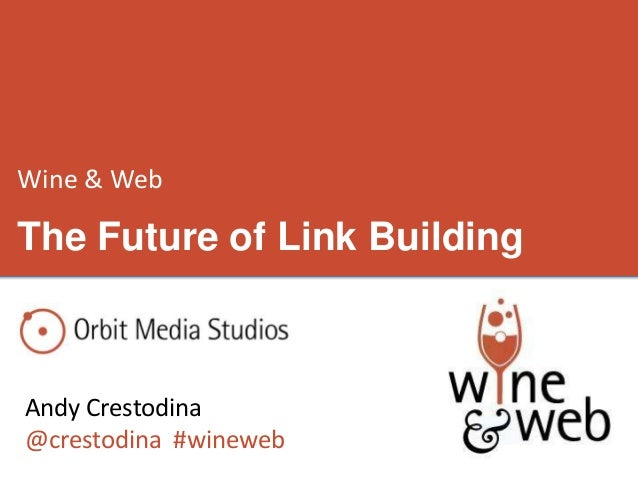 Wine & WebAndy Crestodina@crestodina #winewebThe Future of Link Building