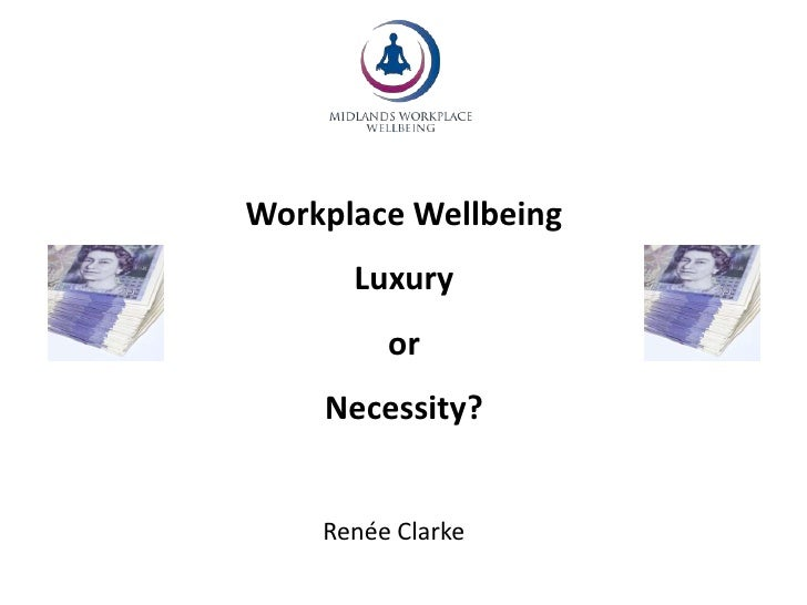 Workplace Wellbeing<br />Luxury <br />or <br />Necessity?<br />Renée Clarke<br />