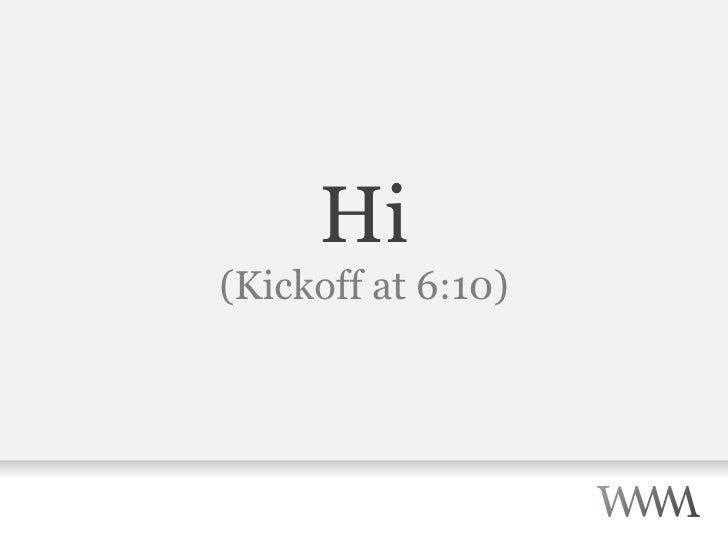 Hi (Kickoff at 6:10)