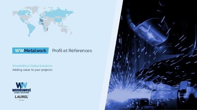 WWMetalwork Profil et Références WeedsWest Global Solutions Adding value to your projects