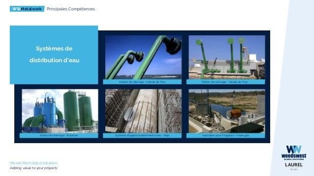 WWMetalwork Principales Compétences WeedsWest Global Solutions Adding value to your projects Systèmes de distribution d'ea...