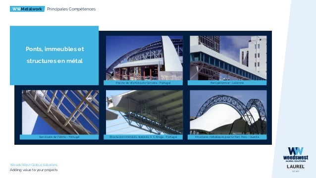 WWMetalwork Principales Compétences WeedsWest Global Solutions Adding value to your projects Ponts, immeubles et structure...