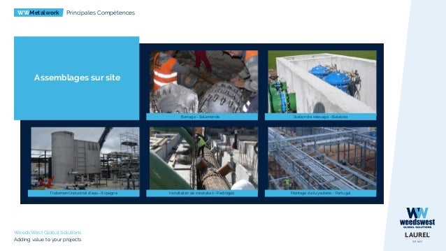 WWMetalwork Principales Compétences WeedsWest Global Solutions Adding value to your projects Assemblages sur site Barrage ...