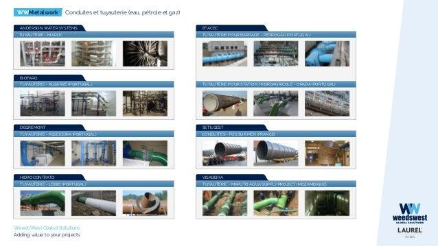 WWMetalwork Conduites et tuyauterie (eau, pétrole et gaz) WeedsWest Global Solutions Adding value to your projects TUYAUTE...
