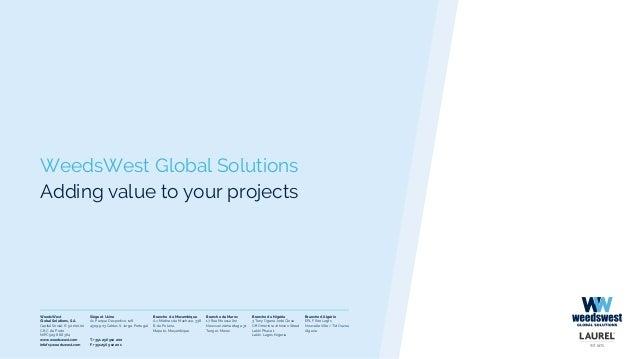 WeedsWest Global Solutions Adding value to your projects Siège et Usine Av. Parque Desportivo, 128 4509-903 Caldas S. Jorg...