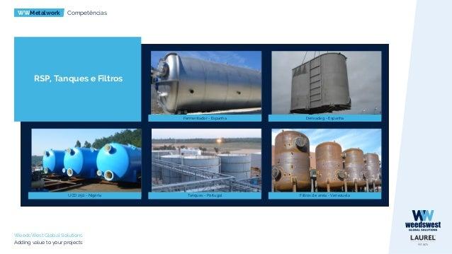 WWMetalwork Competências WeedsWest Global Solutions Adding value to your projects Estações de Tratamento de Água e de Água...