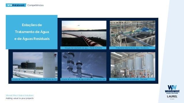 WWMetalwork Competências WeedsWest Global Solutions Adding value to your projects Sistemas de Distribuição de Água Estação...