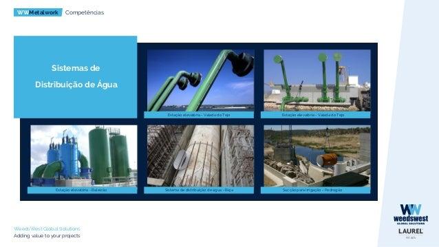 WWMetalwork Competências WeedsWest Global Solutions Adding value to your projects Pontes, Edifícios e Estruturas Metálicas...