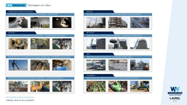 WWMetalwork Montagem em Obra WeedsWest Global Solutions Adding value to your projects DEGREMONT ESTAÇÃO DE TRATAMENTO DE Á...