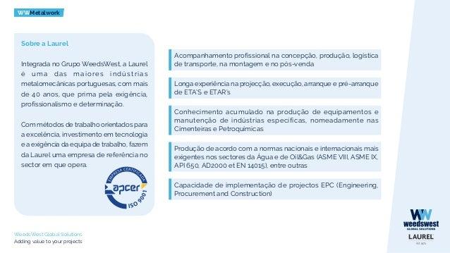 WWMetalwork Competências técnicas e equipamentos WeedsWest Global Solutions Adding value to your projects Construção Solda...