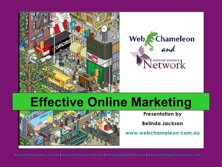 Presentation by Belinda Jackson www.webchameleon.com.au Effective Online Marketing