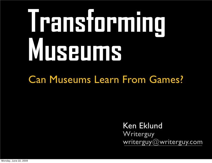 Transforming                     Museums                         Can Museums Learn From Games?                            ...