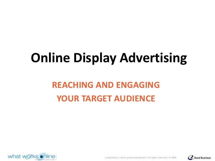 Online Display Advertising<br />REACHING AND ENGAGING<br />YOUR TARGET AUDIENCE<br />