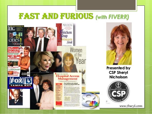 Fast and Furious (with FIVERR)  Presented by CSP Sheryl Nicholson  www.Sheryl.com