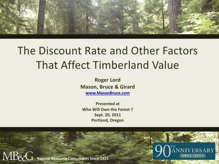 The Discount Rate and Other Factors That Affect Timberland Value<br />Roger Lord<br />Mason, Bruce & Girard<br />www.Mason...