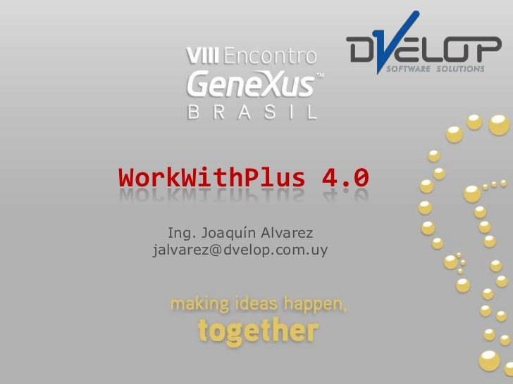 WorkWithPlus 4.0 <br />Ing. Joaquín Alvarez<br />jalvarez@dvelop.com.uy<br />
