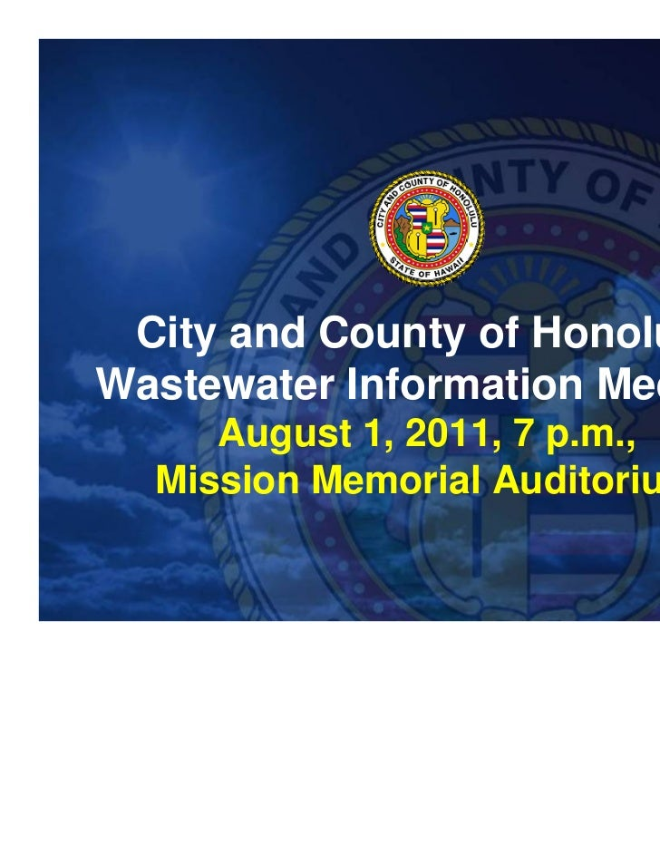 City and County of HonoluluWastewater Information Meeting     August 1, 2011, 7 p.m.,  Mission Memorial Auditorium