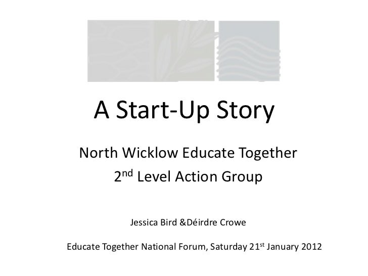 A Start-Up Story  North Wicklow Educate Together      2nd Level Action Group              Jessica Bird &Déirdre CroweEduca...