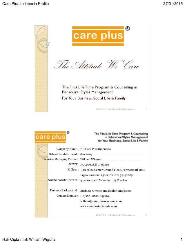 Care Plus Indonesia Profile 27/01/2015 Hak Cipta milik William Wiguna 1 The Attitude We Care The First Life Time Program &...