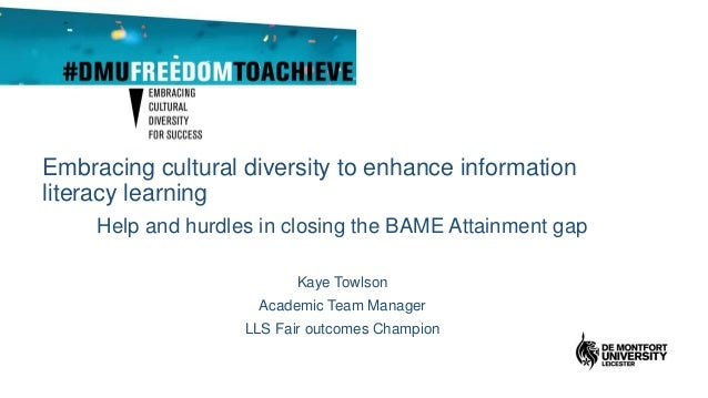 Embracing cultural diversity to enhance information literacy learning Help and hurdles in closing the BAME Attainment gap ...