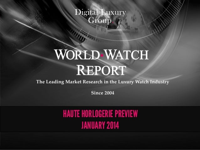 The Leading Market Research in the Luxury Watch Industry. Since 2004. HAUTE HORLOGERIE PREVIEW JANUARY 2014
