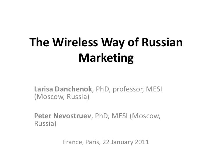 The Wireless Way of Russian        MarketingLarisa Danchenok, PhD, professor, MESI(Moscow, Russia)Peter Nevostruev, PhD, M...