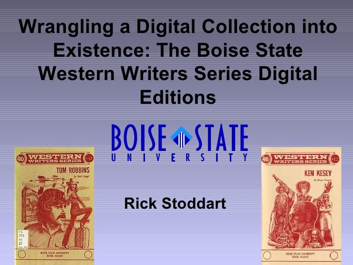 Wrangling a Digital Collection into Existence: The Boise State Western Writers Series Digital Editions Rick Stoddart