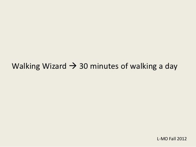 Walking Wizard  30 minutes of walking a day                                      L-MO Fall 2012